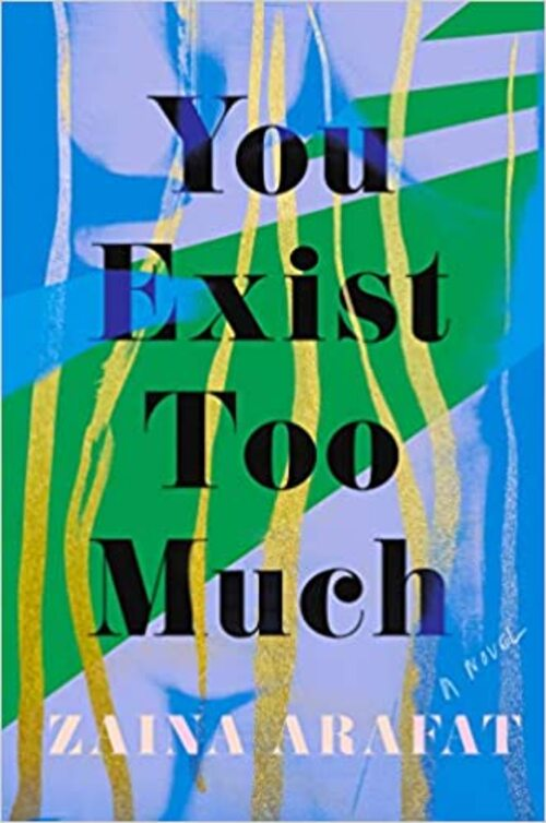 You Exist Too Much by Zaina Arafat