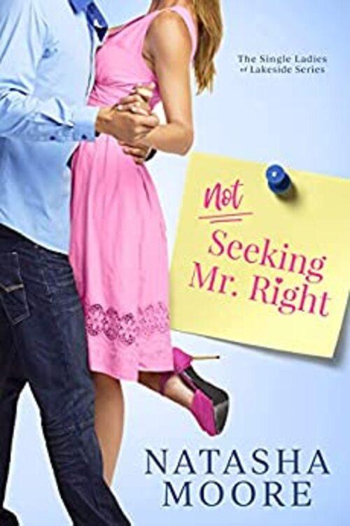 Not Seeking Mr. Right by Natasha Moore