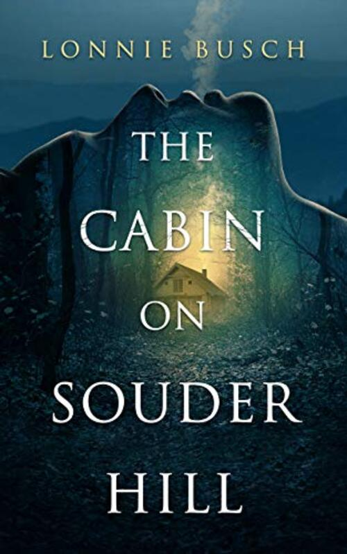 The Cabin on Souder Hill by Lonnie Busch