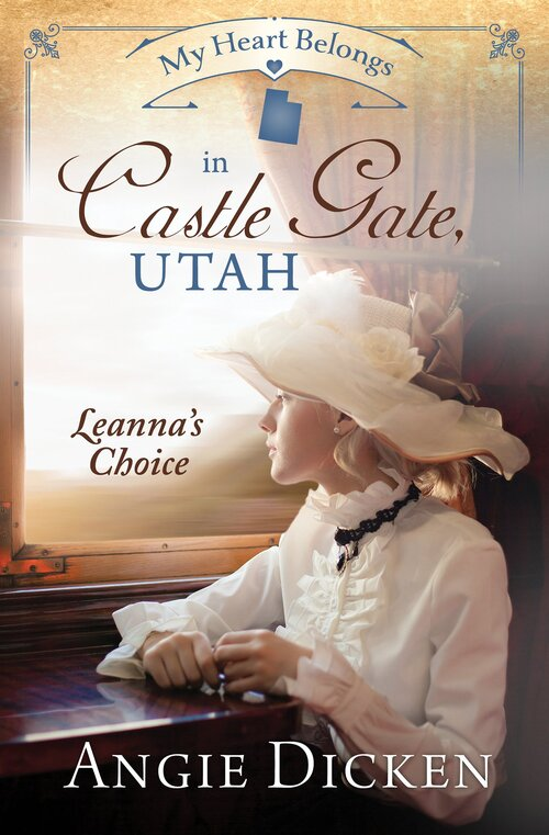 My Heart Belongs in Castle Gate, Utah: Leanna's Choice by Angie Dicken