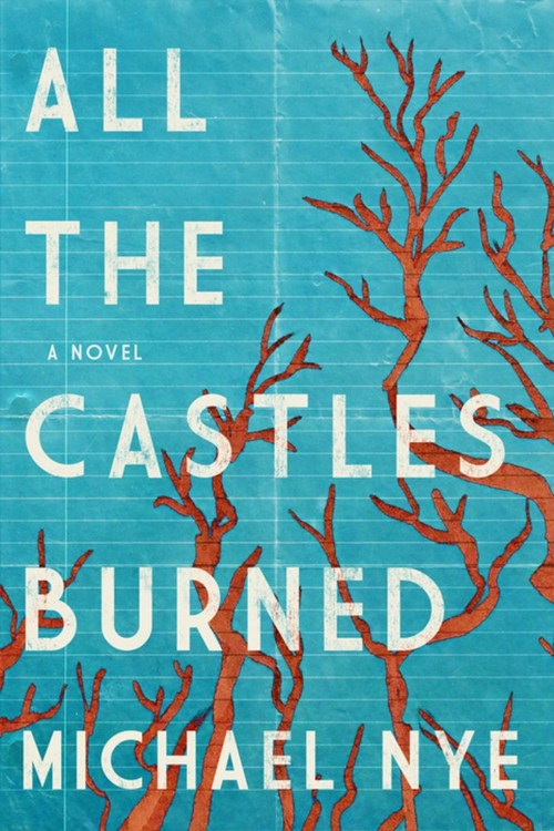 All the Castles Burned by Michael Nye