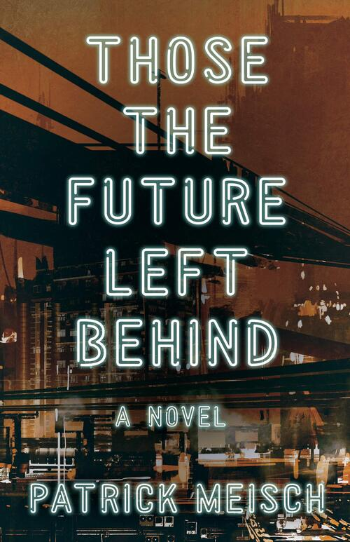 Those the Future Left Behind by Patrick Meisch