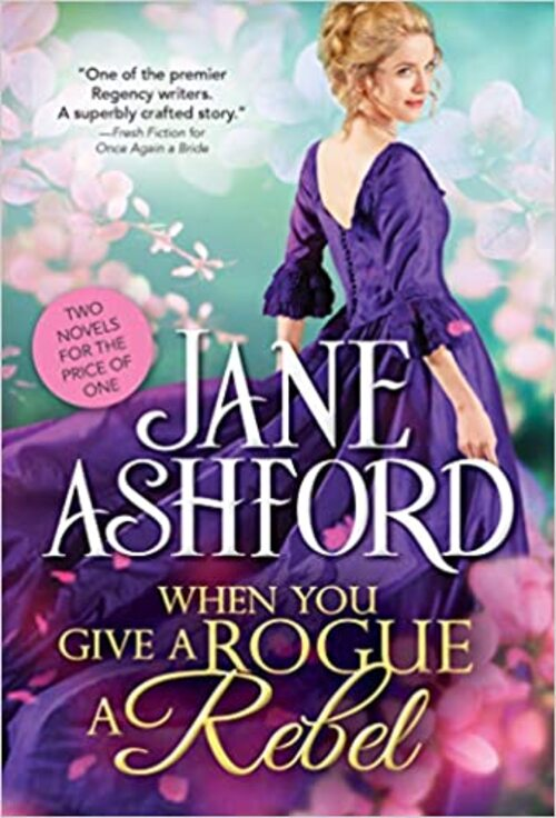 When You Give a Rogue a Rebel by Jane Ashford
