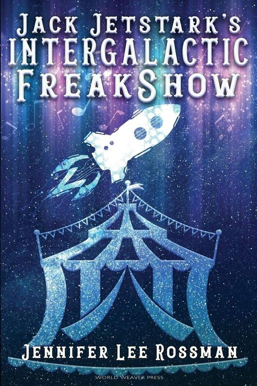 Jack Jetstark's Intergalactic Freakshow by Jennifer Lee Rossman