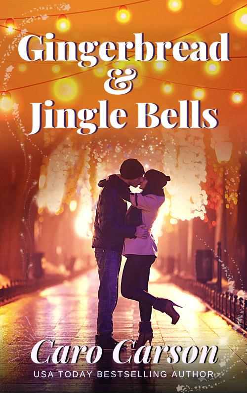 Gingerbread & Jingle Bells by Caro Carson