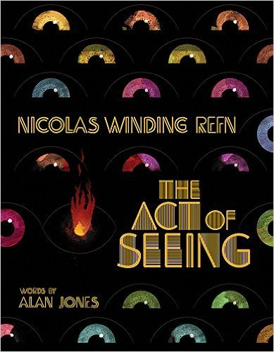 The Act of Seeing by Nicolas Winding Refn