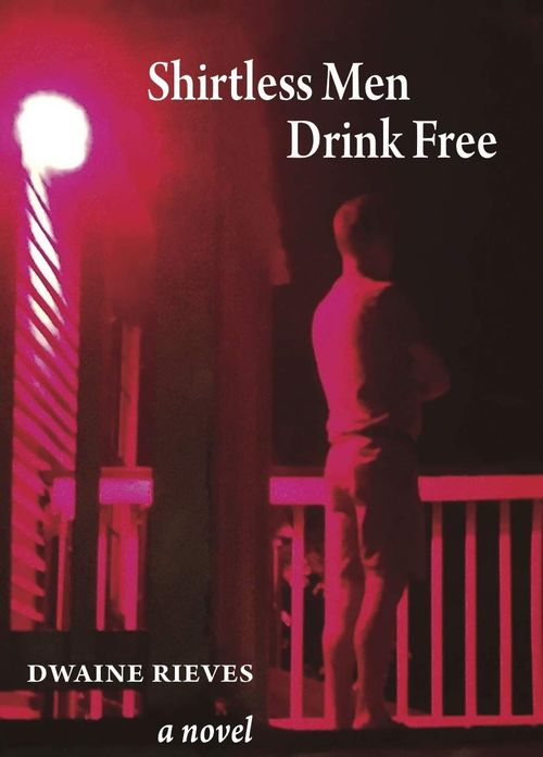 Shirtless Men Drink Free by Dwaine Rieves