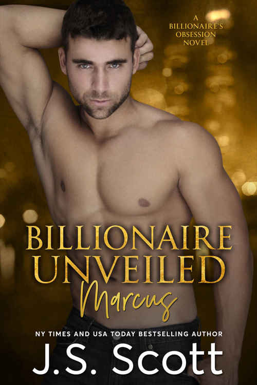 Billionaire Unveiled ~ Marcus by J.S. Scott