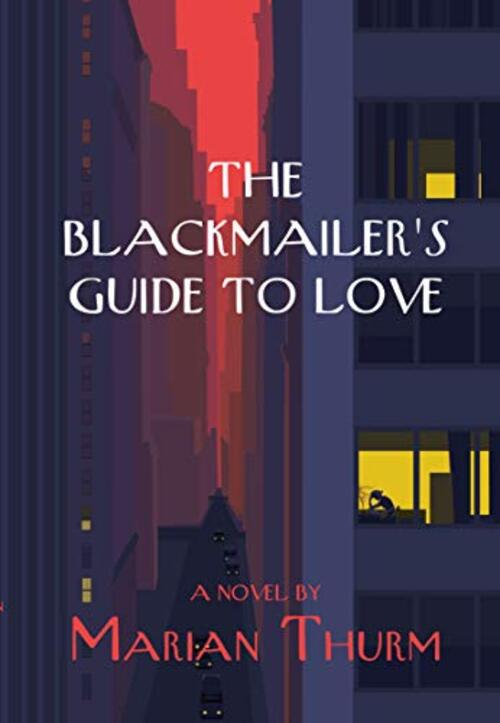 The Blackmailer's Guide to Love by Marian Thurm