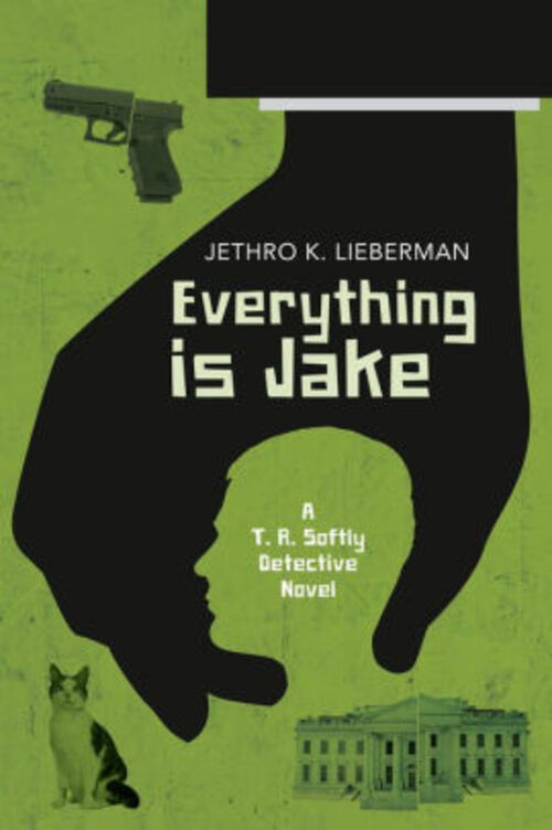 Everything Is Jake: A T. R. Softly Detective Novel by Jethro K. Lieberman