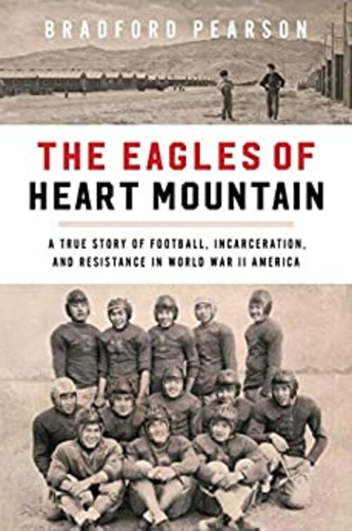 The Eagles of Heart Mountain by Bradford Pearson