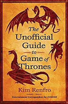 The Unofficial Guide to Game of Thrones by Kim Renfro