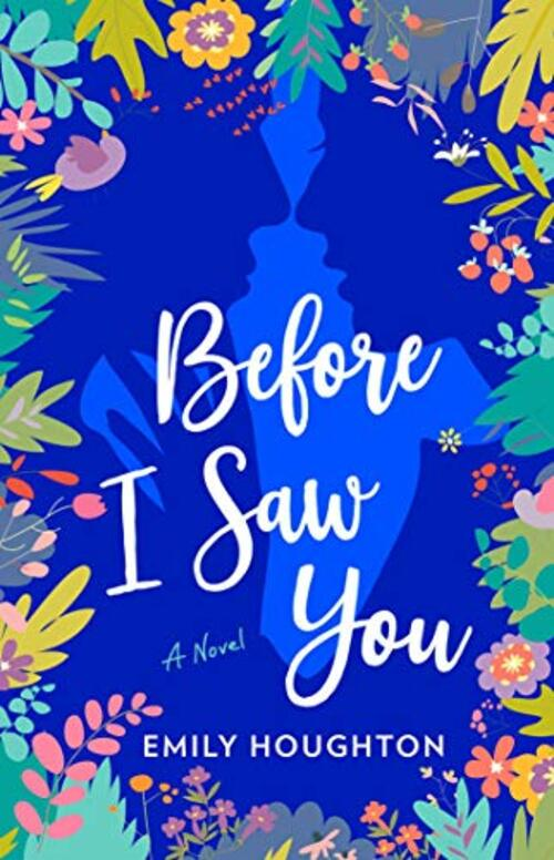 Before I Saw You by Emily Houghton