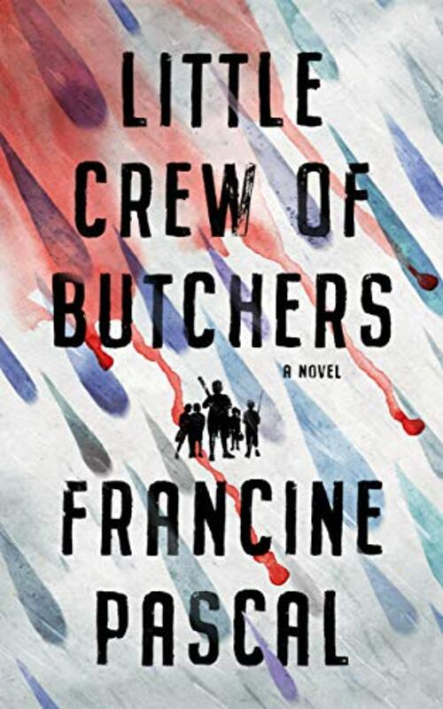 Little Crew of Butchers by Francine Pascal