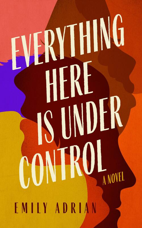 Everything Here Is under Control by Emily Adrian