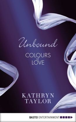 Unbound: Colours of Love by Kathryn Taylor