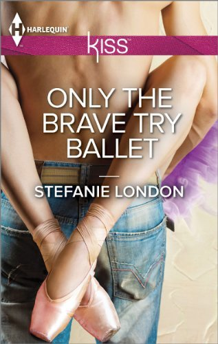 Only The Brave Try Ballet by Stefanie London