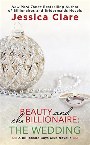 Beauty and the Billionaire: The Wedding by Jessica Clare