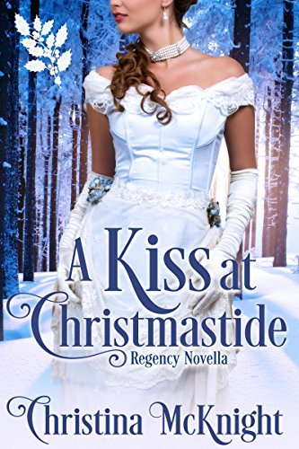 WIN Some Christmas Indulgence a Little Bit Early with A KISS AT CHRISTMASTIDE by Christina McKnight