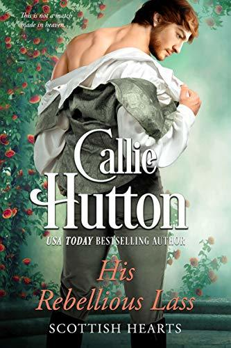 His Rebellious Lass by Callie Hutton