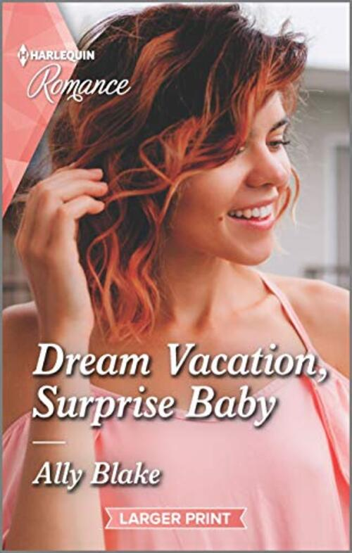 Dream Vacation, Surprise Baby by Ally Blake