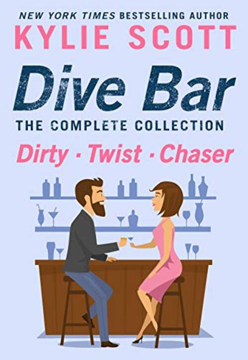 Dive Bar, The Complete Collection: Dirty, Twist, and Chaser by Kylie Scott
