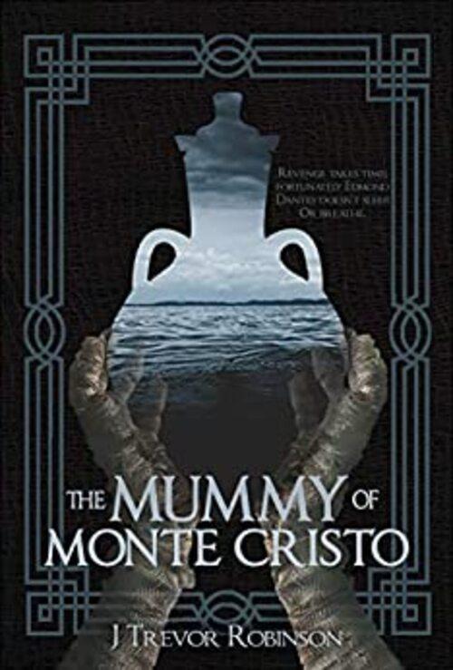 The Mummy of Monte Cristo by J Trevor Robinson