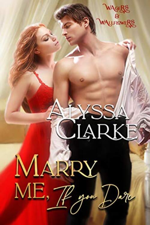 Marry Me, if You Dare by Alyssa Clarke