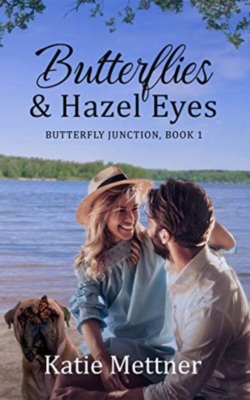 Butterflies and Hazel Eyes: A Lake Superior Romance by Katie Mettner