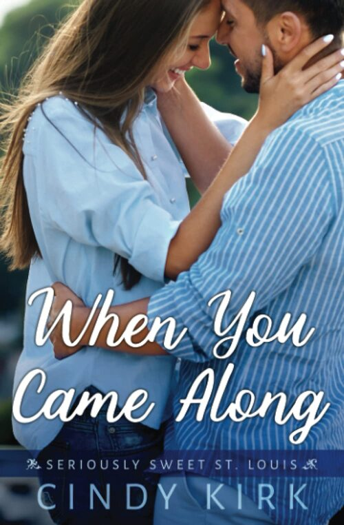 When You Came Along by Cindy Kirk