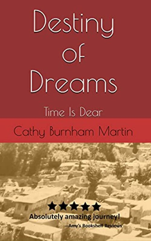 Destiny of Dreams: Time Is Dear by Cathy Burnham Martin