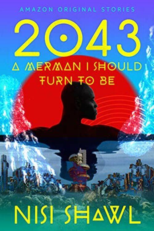 2043...(A Merman I Should Turn to Be) by Nisi Shawl
