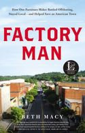 Factory Man: How One Furniture Maker Battled Offshoring, Stayed Local - and Saved an American Town
