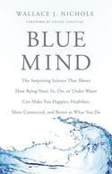 Blue Mind: Surprising Science That Shows How Being Near, In, On, or Under Water Can Make You Happy
