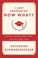 I Just Graduated ... Now What?: Honest Answers from Those Who Have Been There