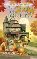 Be Careful What You Witch For (A Family Fortune Mystery