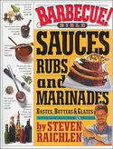 Barbeque Bible: Sauces, Rubs and Marinades, Bastes, Butters, and Glazes