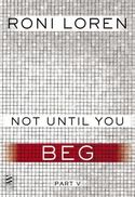 NOT UNTIL YOU BEG