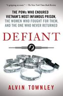 Defiant:The POWs Who Endured Vietnam's Most Infamous Prison, the Women Who Fought for Them, and the
