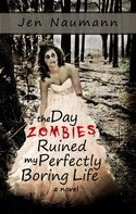 The Day Zombies Ruined My Perfectly Boring Life