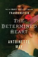 The Determined Heart: The Tale of Mary Shelley and her Frankenstein