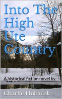 Into The High Ute Country: A historical fiction novel