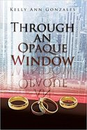 SPECIAL GIVEAWAY from Kelly Ann Gonzales: Win THROUGH AN OPAQUE WINDOW
