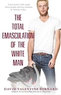 The Total Emasculation of The White Man