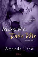 MAKE ME, TAKE ME