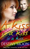 A Kiss is a Kiss is a Kiss