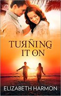 Indulge in a Sweet and Sexy Beach Read! Enter to Win a Digital Copy of TURNING IT ON from Elizabeth Harmon!
