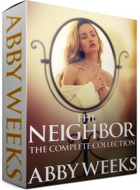 Abby Weeks is giving away THE NEIGHBOR (Complete COLLECTION)