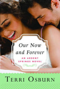 Enter to Win a Copy of OUR NOW AND FOREVER by Terri Osburn Before it Goes on Sale!